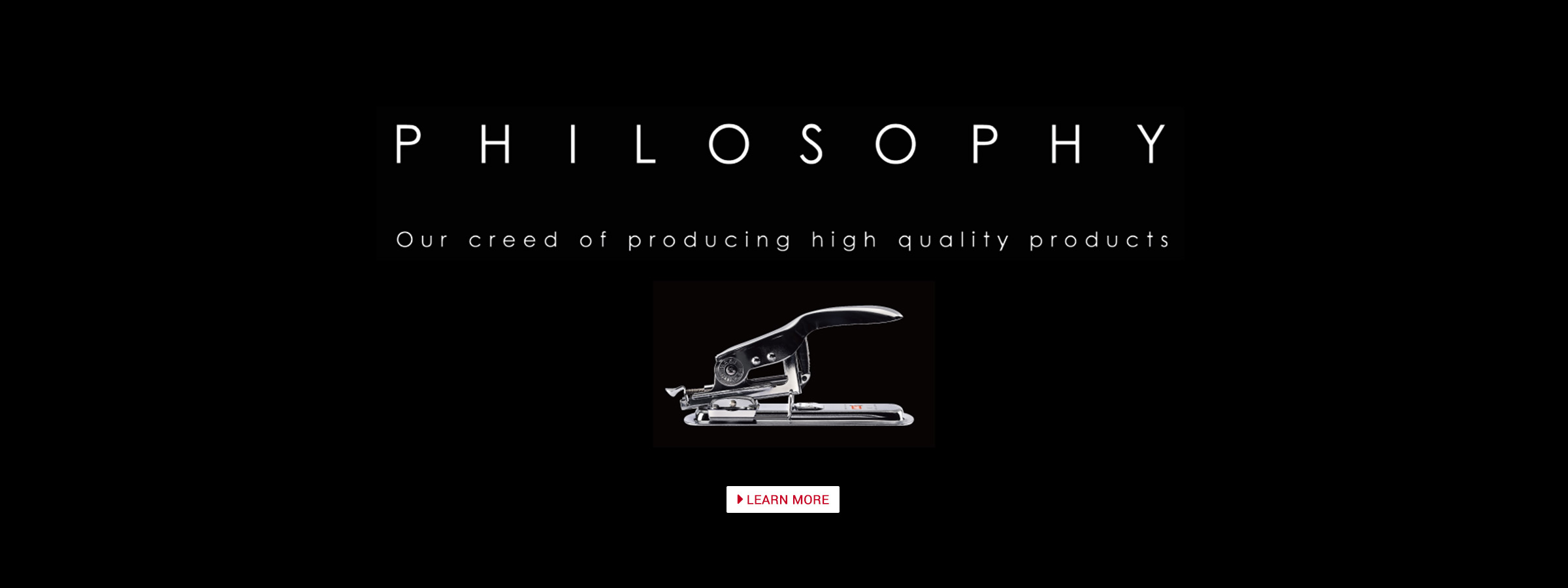Philosophy Our creed of producing high quality products